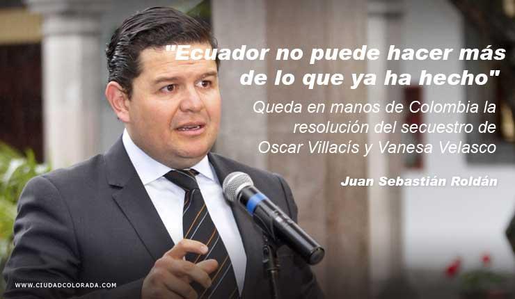 El secretario particular de la presidencia, Juan Sebastián Roldán la pareja lamentablemente fueron secuestrados en Colombia por Guacho, Ecuador no puede hacer más de lo que ya ha hecho, aseveró.