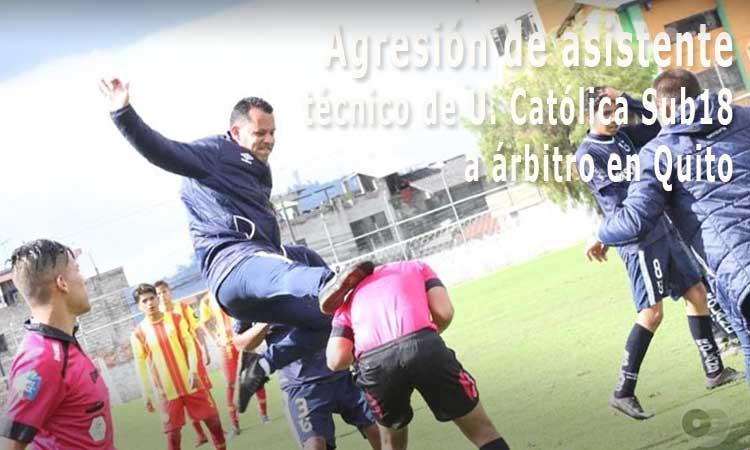Asistente técnico de U. Católica Sub18 agrede al referí por pitar un penal, en Quito