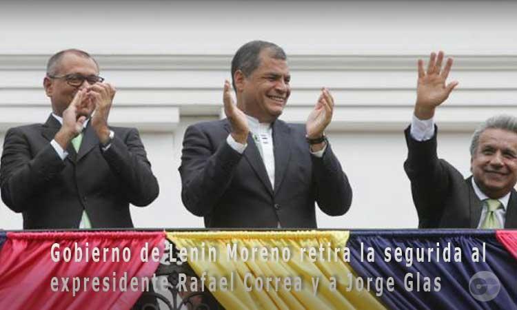Gobierno de Lenin Moreno retira seguridad a Rafael Correa y Jorge Glas